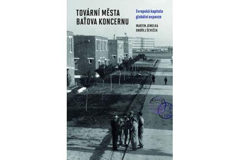 Jemelka Martin, Ševeček Ondřej,: Tovární města Baťova koncernu Historie, dějiny