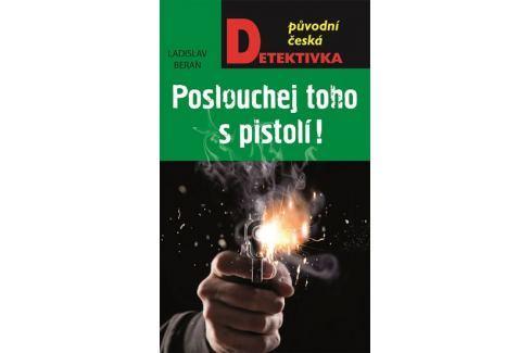 Beran Ladislav: Poslouchej toho s pistolí! Krimi, detektivky
