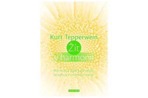 Tepperwein Kurt: Žít v harmonii - Můj vztah k sobě, k partnerovi, ke světu a k univerzální energii Partnerství, rodina