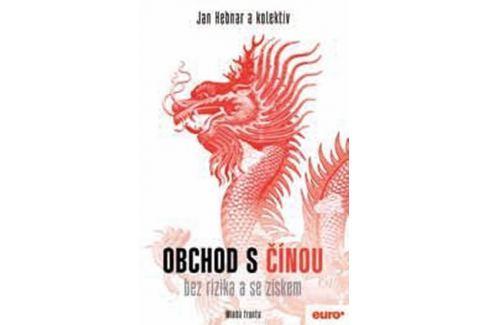 Hebnar Jan a kolektiv: Obchod s Čínou bez rizika a se ziskem Politika, hospodářství