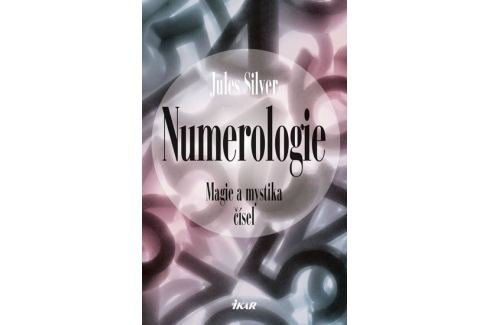 Silver Jules: Numerologie - Magie a mystika čísel Esoterika, náboženství