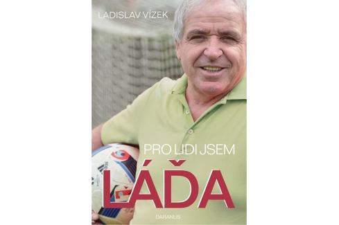Vízek Ladislav: Pro lidi jsem Láďa Biografie
